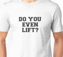Do You Even Lift Unisex T-Shirt
