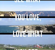 See What You Love, Love What You See (White Text) by jelemeno