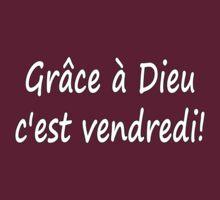Grâce à Dieu c'est vendredi (Thank God it's Friday) by chadandjanel