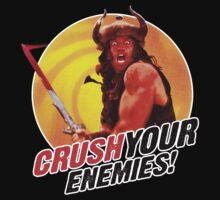 Crush Your Enemies! by superiorgraphix