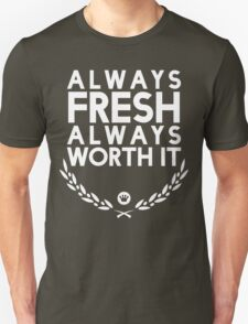 Always Fresh Always Worth It [Version 1] [White Ink] Unisex T-Shirt