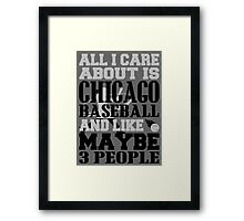 ALL I CARE ABOUT IS CHICAGO WHITE SOX BASEBALL Framed Print