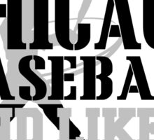 ALL I CARE ABOUT IS CHICAGO WHITE SOX BASEBALL Sticker