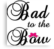 BAD TO THE BOW Canvas Print