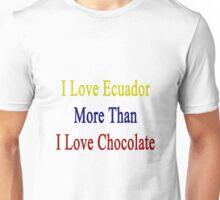 I Love Ecuador More Than I Love Chocolate  Unisex T-Shirt