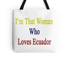I'm That Woman Who Loves Ecuador  Tote Bag