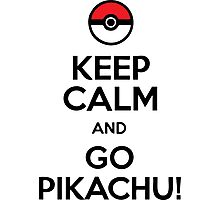 Keep Calm And Go Pikachu! Photographic Print