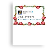 HUGS NOT UGH'S Canvas Print