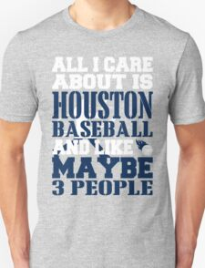 ALL I CARE ABOUT IS HOUSTON BASEBALL T-Shirt
