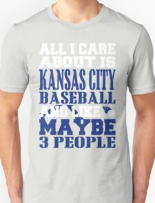 ALL I CARE ABOUT IS KANSAS CITY BASEBALL T-Shirt