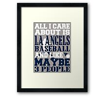 ALL I CARE ABOUT IS LA ANGELS BASEBALL Framed Print