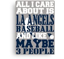 ALL I CARE ABOUT IS LA ANGELS BASEBALL Canvas Print