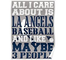 ALL I CARE ABOUT IS LA ANGELS BASEBALL Poster