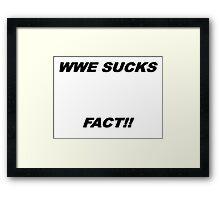 WWE- WWE Sucks Fact!! Framed Print