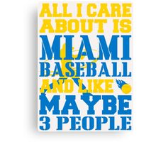 ALL I CARE ABOUT IS MIAMI BASEBALL Canvas Print