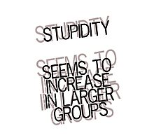 Stupidity seems to increase in larger groups Photographic Print