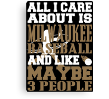 ALL I CARE ABOUT IS MILWAUKEE BASEBALL Canvas Print