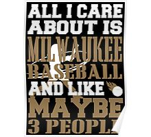 ALL I CARE ABOUT IS MILWAUKEE BASEBALL Poster