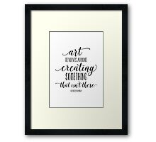 Art revolves around creating something that isn't there Framed Print