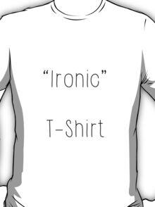 An Ironic T-Shirt T-Shirt