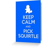 Keep Calm And Pick Squirtle Greeting Card