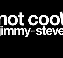 Not Cool Jimmy Steve WHT by CrudeKunst