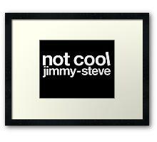 Not Cool Jimmy Steve WHT Framed Print