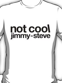 Not Cool Jimmy Steve BLK T-Shirt