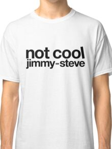 Not Cool Jimmy Steve BLK Classic T-Shirt