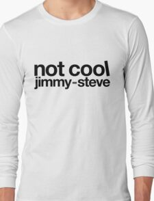 Not Cool Jimmy Steve BLK Long Sleeve T-Shirt