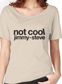 Not Cool Jimmy Steve BLK Women's Relaxed Fit T-Shirt