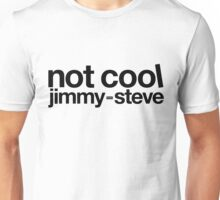 Not Cool Jimmy Steve BLK Unisex T-Shirt