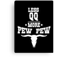 Less QQ More PewPew - western in white Canvas Print