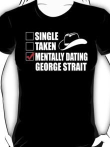 Mentally Dating George Strait T-Shirt T-Shirt