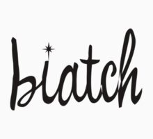 Biatch by bleez