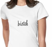 Biatch Womens Fitted T-Shirt
