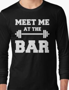 MEET ME AT THE BAR - Funny Gym Design for Lifters - White Text Long Sleeve T-Shirt