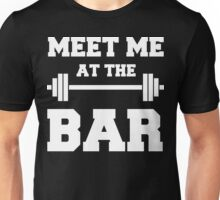 MEET ME AT THE BAR - Funny Gym Design for Lifters - White Text Unisex T-Shirt