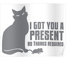 I got you a PRESENT no THANKS required cat with a mouse Poster