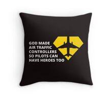 God Made Air Traffic Controllers So Pilots Can Have Heroes Too Throw Pillow
