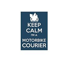 keep calm, i'm a motorbike courier by Bramble43