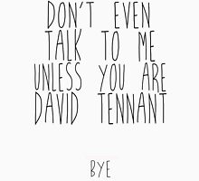 don't even talk to me unless you are david tennant Unisex T-Shirt