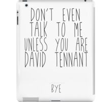 don't even talk to me unless you are david tennant iPad Case/Skin