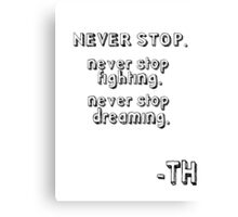 never stop (tom hiddleston's quote) Canvas Print