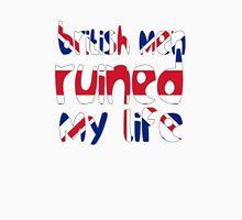 British men ruined my life T-Shirt