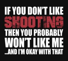 If You Don't Like Shooting T-shirt by musthavetshirts