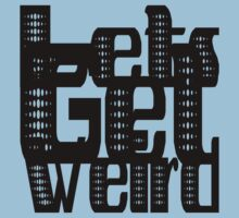 Lets Get Weird | OG Collection by FreshThreadShop
