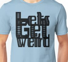 Lets Get Weird | OG Collection Unisex T-Shirt
