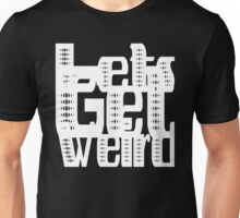 Lets Get Weird [White Ink] | OG Collection Unisex T-Shirt