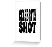 Celebrity Shot | OG Collection Greeting Card
